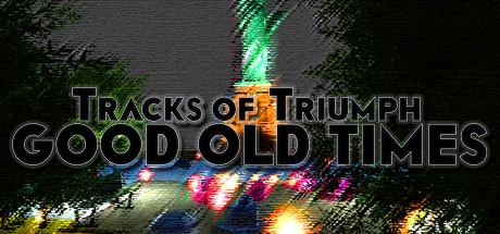 Трейнер Tracks of Triumph: Good Old Times (+11) FliNG
